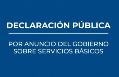 Declaración pública por anuncio del gobierno sobre servicios básicos